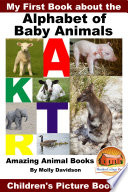 My First Book About The Alphabet Of Baby Animals Amazing Animal Books Children S Picture Books