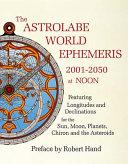 The Astrolabe World Ephemeris  2001 2050 at Noon