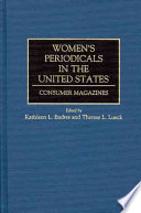 """Women's Periodicals in the United States: Consumer Magazines"" by Kathleen L. Endres, Therese L. Lueck, Therese Lueck"