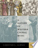 A History of Western Choral Music  Volume 1