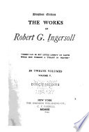 The Works of Robert G. Ingersoll: Discussions