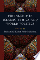 Friendship in Islamic Ethics and World Politics