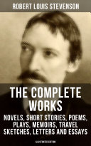 Pdf The Complete Works of Robert Louis Stevenson: Novels, Short Stories, Poems, Plays, Memoirs, Travel Sketches, Letters and Essays (Illustrated Edition)