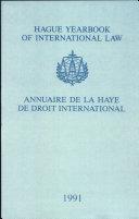 Hague Yearbook of International Law: Vol. 4: Annuaire de La Haye de Droit International 1991