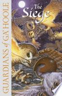 The Siege  Guardians of Ga   Hoole  Book 4