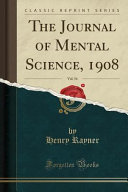 The Journal of Mental Science  1908  Vol  54  Classic Reprint