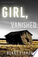 Girl, Vanished (An Ella Dark FBI Suspense Thriller—Book 5)