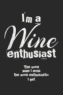 I M A Wine Enthusiast The More Wine I Drink The More Enthusiastic I Get