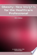 Obesity  New Insights for the Healthcare Professional  2011 Edition