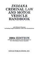 Indiana Criminal Law and Motor Vehicle Handbook 2005