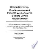 DESIGN CONTROLS  RISK MANAGEMENT   PROCESS VALIDATION FOR MEDICAL DEVICE PROFESSIONALS Book