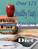 Flexible Fat Smash Diet   Over 125 Healthy Tasty Recipes