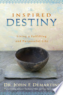"""""""Inspired Destiny: Living a Fulfilling and Purposeful Life"""" by Dr. John F. Demartini"""