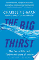"""The Big Thirst: The Secret Life and Turbulent Future of Water"" by Charles Fishman"