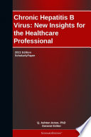 Chronic Hepatitis B Virus  New Insights for the Healthcare Professional  2011 Edition