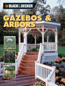 Black & Decker The Complete Guide to Gazebos & Arbors
