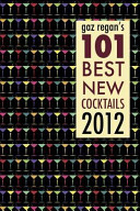 Gaz Regan s 101 Best New Cocktails 2012 Book PDF