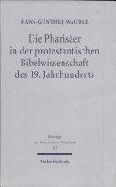 Die Pharisäer in der protestantischen Bibelwissenschaft des 19. Jahrhunderts