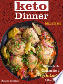 Keto Dinner Made Easy: 70 Delectable Dinners for a High-Fat ...