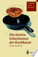 Die letzten Geheimnisse der Kochkunst  : Hintergründe, Rezepte, Experimente