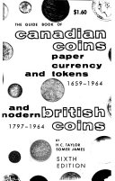 The Guide Book of Canadian Coins, Currency and Tokens, 1670-1964 [6th Ed.]