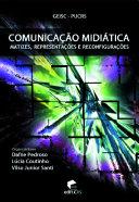 Comunicação midiática : matizes, representações e reconfigurações
