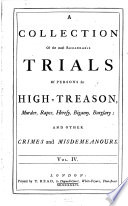 A Collection of the most remarkable Trials of persons for High Treason  Murder  Heresy