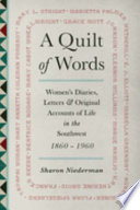 A Quilt of Words  : Women's Diaries, Letters & Original Accounts of Life in the Southwest, 1860-1960