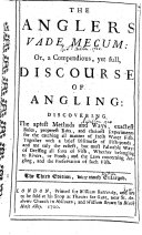The Anglers Vade Mecum  Or  a Compendious  Yet Full  Discourse of Angling     The Third Edition  Very Much Enlarged