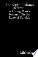 The Night Is Always Darkest A Young Man S Journey On The Edge Of Suicide