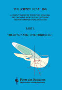 The Science of Sailing  A complete guide to the physics of sailing and the naval architecture governing the performance of sailing yachts