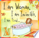 I Am Woman  I Am Invincible  I Am Tired