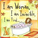 I Am Woman  I Am Invincible  I Am Tired
