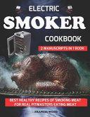 Electric Smoker Cookbook  2 Manuscripts in 1 Book