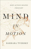 link to Mind in motion : how action shapes thought in the TCC library catalog