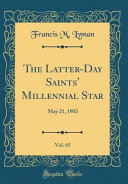 The Latter Day Saints  Millennial Star  Vol  65  May 21  1903  Classic Reprint