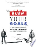 Burn Your Goals  The Counter Cultural Approach to Achieving Your Greatest Potential Book