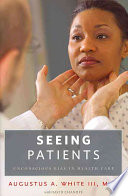 """Seeing Patients: Unconscious Bias in Health Care"" by Augustus A. White III, M.D., Augustus A White, David Chanoff"