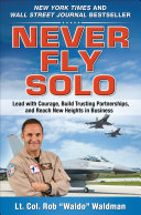 Never Fly Solo: Lead with Courage, Build Trusting Partnerships, and Reach New Heights in Business Pdf