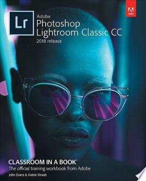 Download Adobe Photoshop Lightroom Classic CC Classroom in a Book (2018 release) Free Books - Dlebooks.net