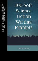 100 Soft Science Fiction Writing Prompts