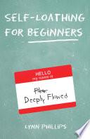Self Loathing for Beginners
