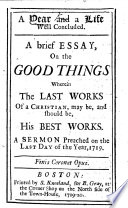 A Year and a Life well concluded  a brief Essay on the good things wherein the last works of a Christian may be  and should be  his best works  A sermon preached on the last day of 1719  on Rev  ii  19  by Cotton Mather   Book PDF