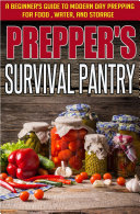 Prepper s Survival Pantry  A Beginner s Guide to Modern Day Prepping For Food  Water  And Storage