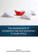 The Development of Competition Law and Economics in South Africa