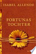 Fortunas Tochter  : Roman