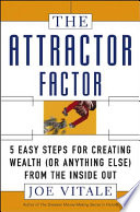 """""""The Attractor Factor: 5 Easy Steps for Creating Wealth (or Anything Else) from the Inside Out"""" by Joe Vitale"""
