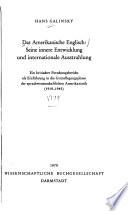 Das amerikanische Englisch: seine innere Entwicklung und internationale Ausstrahlung  : e. krit. Forschungsbericht als Einf. in d. Grundlegungsphase d. sprachwiss. Amerikanistik (1919 - 1945)