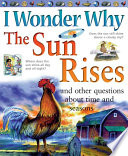 I Wonder Why the Sun Rises  : and Other Questions About Time and Seasons