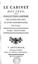Le Cabinet Des Fées; Ou Collection Choisie Des Contes Des Fées, Et Autres Contes Merveilleux, Ornés de Figures